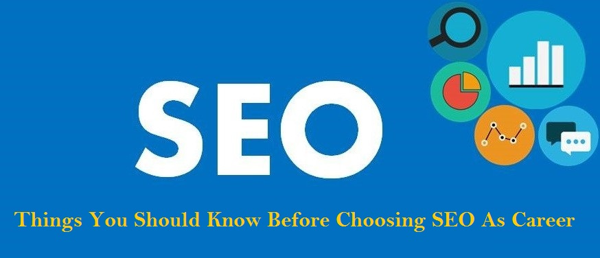Things You Should Know Before Choosing SEO\ As Career